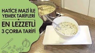 En Lezzetli 3 ÇorbaTarifi   Hatice Mazı ile Yemek Tarifleri