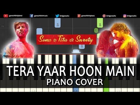 Tera Yaar Hoon Main Song Sonu Ke Titu Ki Sweety | Piano Cover Chords Instrumental By Ganesh Kini