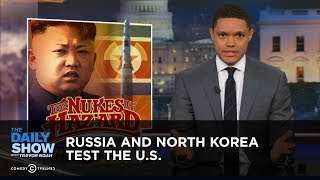 Russia and North Korea Test the U.S.: The Daily Show