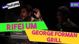 WEBBULLYING #188 - RIFEI UM GEORGE FORMAN GRILL (Corinthians - SP) thumbnail
