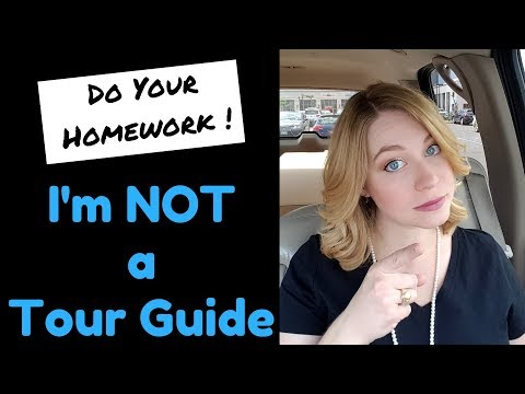 Do your Homework - I'm not a Tour Guide
