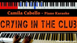 Camila Cabello - Crying in the Club - HIGHER Key (Piano Karaoke / Sing Along)