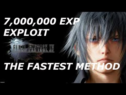 Final Fantasy XV How to get 7,000,000 Experience Points Fast EXPLOIT w/ MeMoRiies_X