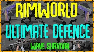 Rimworld Ultimate Ending Colony Defence! Rimworld Beta 18 Wave Survival