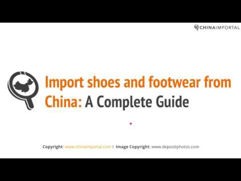 Import Shoes And Footwear From China: Video Tutorial