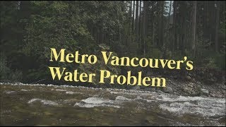 Metro Vancouver's Water Problem | CBC Short Film by Uytae Lee