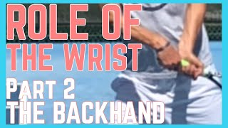 Role Of The Wrist In Tennis - Part 2 - The Backhand