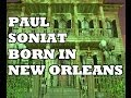 Paul Soniat - Born in New Orleans