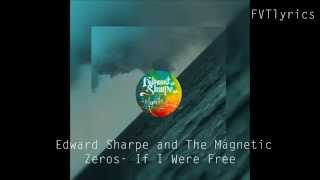 EDWARD SHARPE AND THE MAGNETIC ZEROS  IF I WERE FREE