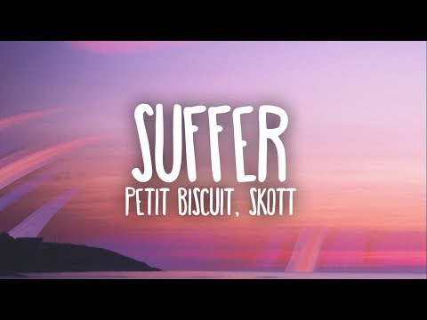 Petit Biscuit - Suffer (Ft. Skott) (Lyrics)