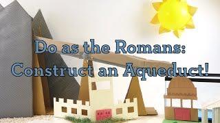 Do as the Romans: Construct an Aqueduct!