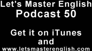 Let's Master English: Podcast 50 (an ESL podcast) (an English radio show!!)
