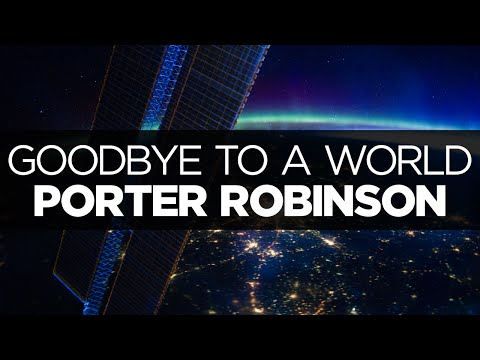 [LYRICS] Porter Robinson - Goodbye to a World