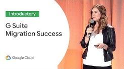 G Suite Migration: Success Factors for the Large Enterprise (Cloud Next '19)