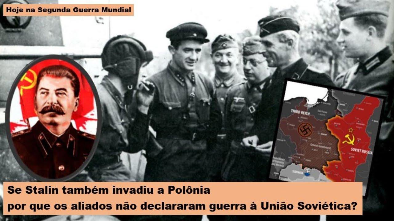 Se Stalin também invadiu a Polônia, por que os aliados não declararam guerra à União Soviética?