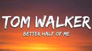 Tom Walker - Better Half of Me (Lyrics)