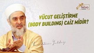 263) Vücut Geliştirme (Body Building) Caiz midir? - Nureddin Yıldız - fetvameclisi.com