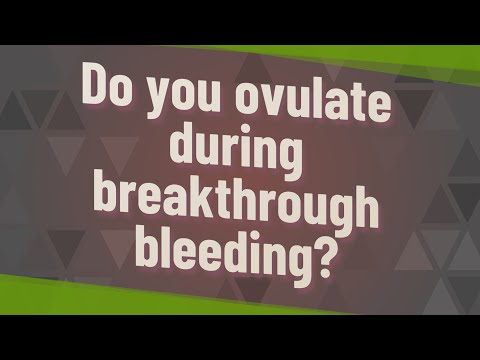Do you ovulate during breakthrough bleeding?