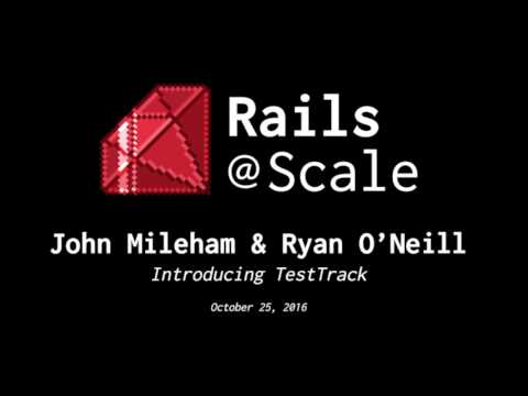 Introducing TestTrack - John Mileham & Ryan O'Neill (Rails at Scale October 2016)