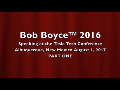 Bob Boyce™ presentation at the Tesla Tech Conference 2016. Part 1