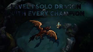 Level 1 Solo Dragon with EVERY Champion (Patch 5.5)