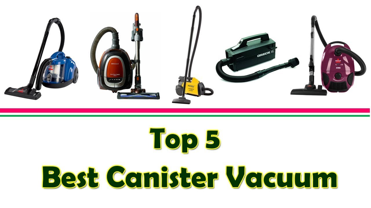 Top 5 Best Canister Vacuums Best Rated Canister Vacuum