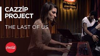 Cazzip Project - The Last of Us / Akustikhane / Gaming #TadınıÇıkar