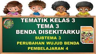 Kelas 3 Tematik : Tema 3 Subtema 3 Pembelajaran 4 (Benda Di Sekitarku)