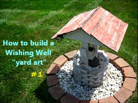 How to Build a Wishing Well / yard art project 1of - YouTube