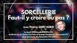 'La Sorcellerie, faut-il y croire ou non ?' avec Thierry SAINT AUBIN le 05/12/2019 à 21h