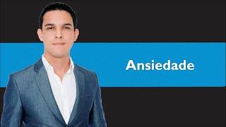 Ansiedade -  Sintomas, Causas e Dicas Para Controlar | Edson Oliveira | Bem Estar
