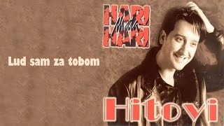 Hari Mata Hari - Lud sam za tobom - (Audio 1998)