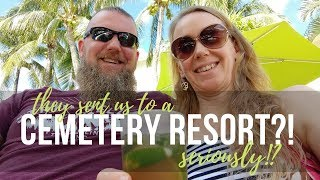 Cemetery Resort... Seriously?!  How NOT to Get a Good Deal on an All Inclusive || AT HOME ON THE GO