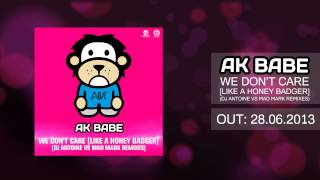 ak babe we don t care like a honeybadger dj antoine vs mad mark remixes preview video