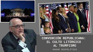 Convención Republicana: El Culto Litúrgico al Trumpismo | Alfredo Jalife | Radar Geopolítico