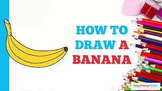 How to Draw a Banana in a Few Easy Steps: Drawing Tutorial for Kids and Beginners