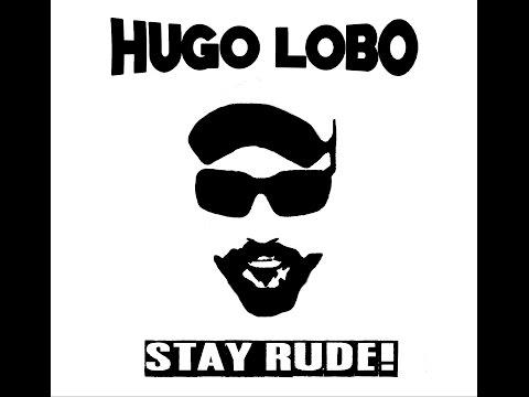 """HUGO LOBO """"STAY RUDE!"""" (Disco Completo)"""