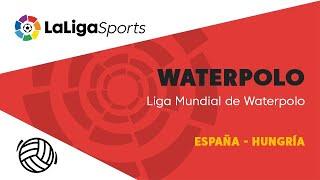 📺 Liga Mundial de Waterpolo | España - Hungría