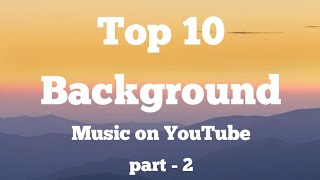 Top 10 Background Music Most Popular On Youtube No Copyright Songs Part 2 Youtube