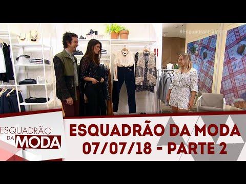 Esquadrão da Moda (07/07/18) | Parte 2