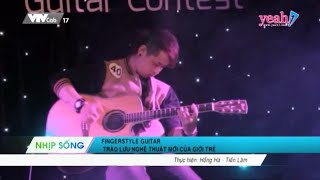 (Yeah1TV) Nhịp Sống - Fingerstyle Guitar... trào lưu nghệ thuật mới của giới trẻ (Jul 10, 2014)