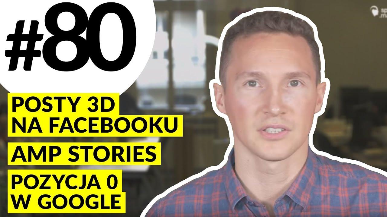 Posty 3D na FB, AMP stories w praktyce, pozycja 0 w Google? #80 MPT