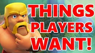 5 THINGS ALL CLASH OF CLANS PLAYERS WANT!!!