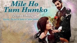 Mile ho tum humko (Cover Shoot) Valentine Special || Pavneesh Yadav & Saiba Anand || Tony Kakkar ||