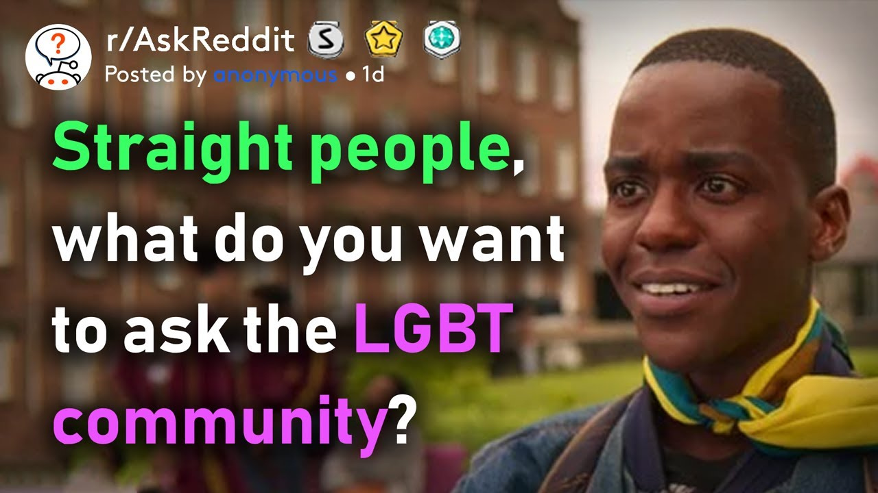 Straight people, what have you always wanted to ask the LGBT community?