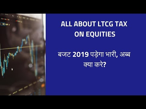 Long Term Capital Gains(LTCG) Tax on Equity in Budget 2019
