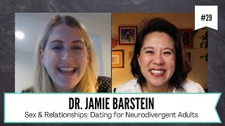 Ep29. Sex & Relationships Series - Dating for Neurodivergent Adults with Dr. Jamie Barstein