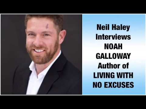 Neil Haley interviews NOAH GALLOWAY Author of LIVING WITH NO EXCUSES