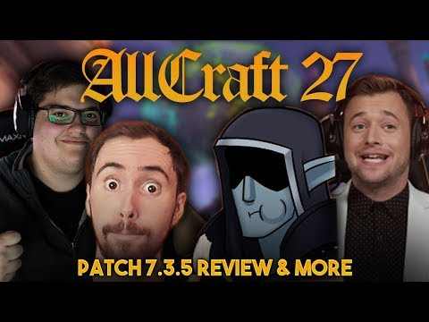 ALLCRAFT #27 - Patch 7.3.5 Review & more ft. Asmongold, Nixxiom, Hotted & Rich