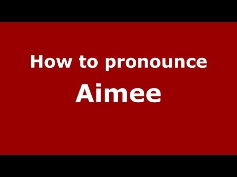 How to pronounce Aimee (French) - PronounceNames.com